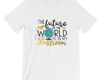 Teacher Bella Canvas Unisex T-Shirt Future of the World in My Classroom