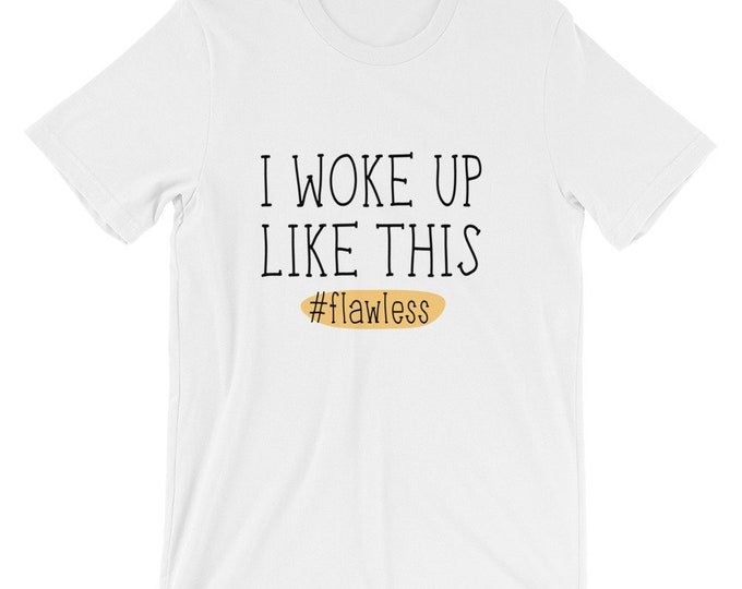 Bella Canvas Funny Unisex T-Shirt Woke Up Like This #flawless