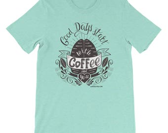 """Bella + Canvas Short-Sleeve Unisex Coffee T-Shirt """"Good Days Start With Coffee and You"""""""