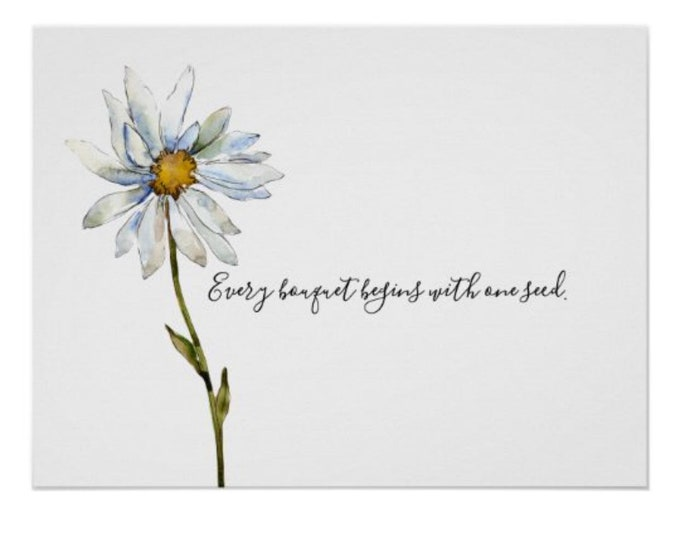 """Daisy Wall Art, Print, Watercolor, """"Every Bouquet Begins with One Seed"""" Floral Poster"""