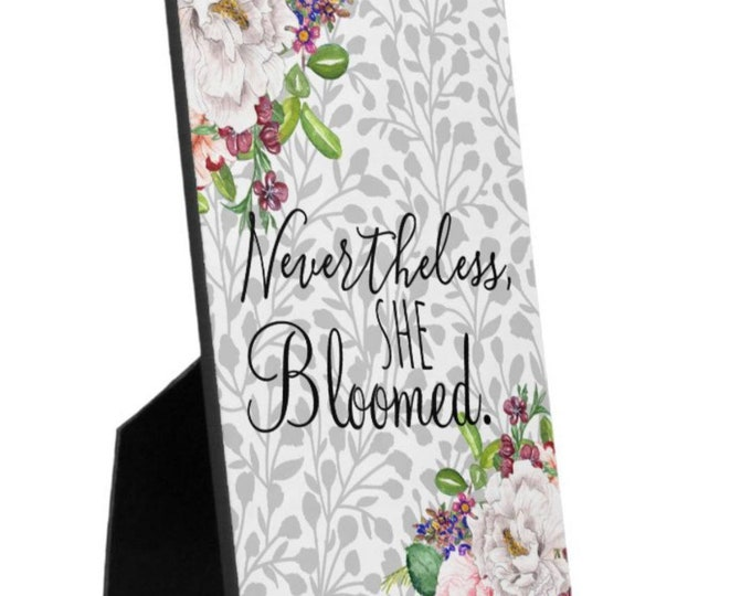 """Floral Tabletop Plaque """"Nevertheless, She bloomed."""" Quote, Gray, Pink and White Flowers, Gray Botanic, Gift for Her, Garden Inspired, 5 X 7"""
