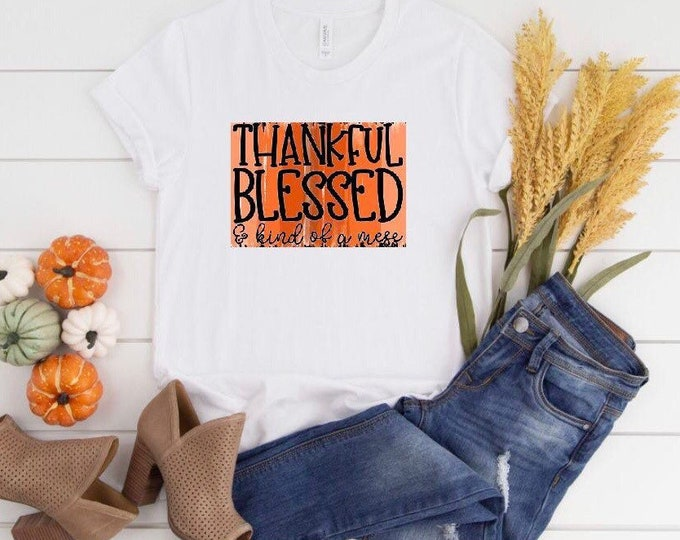 """Funny Thanksgiving T-shirt """"Thankful Blessed Kind of a Mess"""" Orange Sublimation, Short-Sleeve, Unisex T-Shirt"""