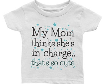 Infant to Toddler  Funny Tee T-shirt My Mom Thinks She's In Charge
