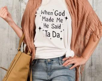 "Funny Women T-shirt, ""When God Made Me He Said Ta Da"" Faith T-shirt, T-shirt Gift for Her"