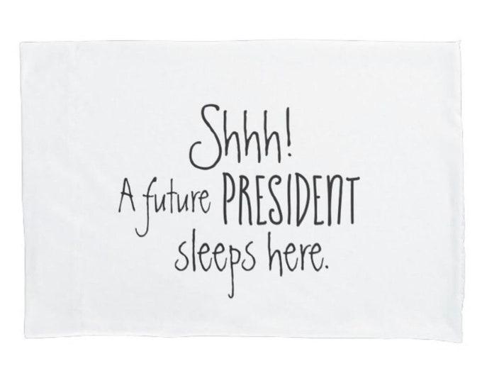 "Child Pillowcase, White,  ""Shhh! A Future President Sleeps Here"" Pillow Case with Words, Children's Bedding, Funny Pillowcase,"