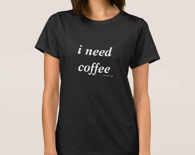 "Women's Black t-shirt ""i need coffee"""