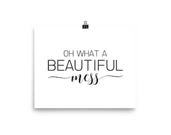 """Home Decor Wall Art Ready to Frame Poster """"Oh What a Beautiful Mess"""""""