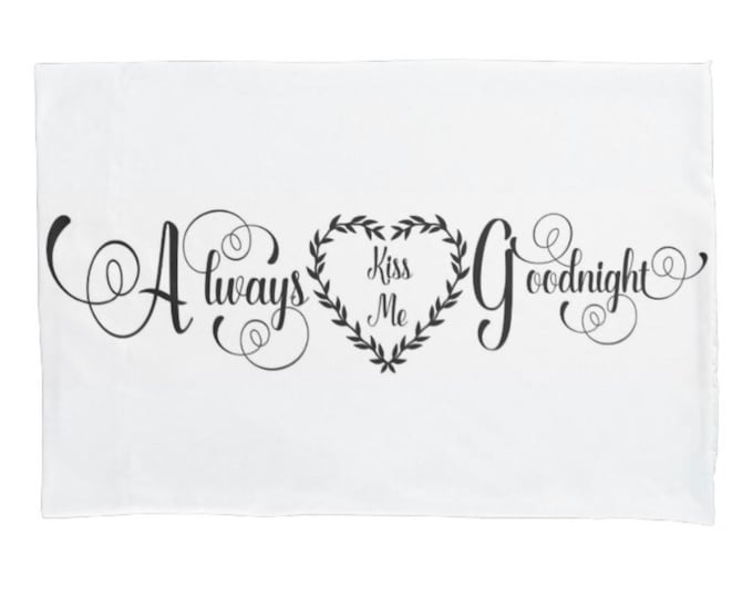 "White Pillow Case ""Always Kiss Me Good Night"", Black Typography, Wedding Gift, Newlyweds, Romance Bedroom Decor"