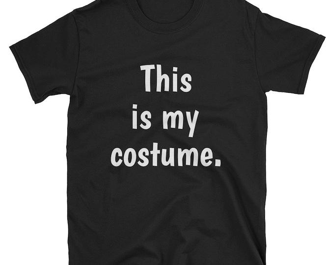 "Unisex Basic T-Shirt Halloween ""This is my costume."""