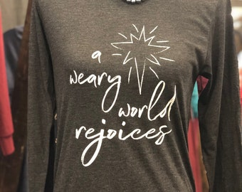 A weary world rejoices long-sleeved tshirt.