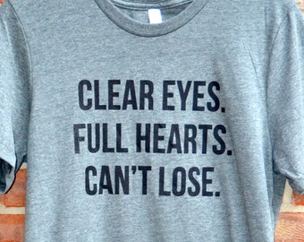 Clear eyes, full hearts, can't lose tee.