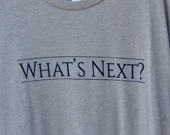 "West Wing inspired ""What's Next?"" tee."