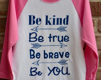 Be kind. Be true. Be Brave. Be you.