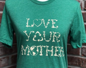 Love your mother tshirt.