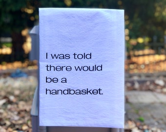 I was told there would be a handbasket