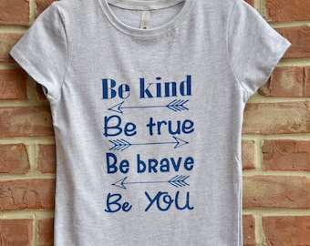 Be kind. Be true. Be Brave. Be you. Girls kindness shirt. Be kind tshirt for girls. Youth kindness tee. Princess cut tshirt.