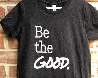 Be the GOOD graphic tee in youth sizes.