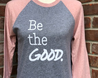 Be the GOOD adult tshirt.