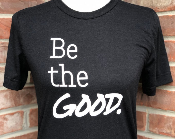 Featured listing image: Be the GOOD short-sleeved graphic tee. Be the GOOD adult unisex tee. Teacher shirt. Mom shirt. Positivity shirt. Kindness graphic tee.