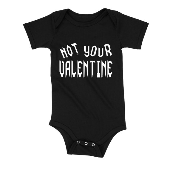 Not Your Valentine- Baby Onesie