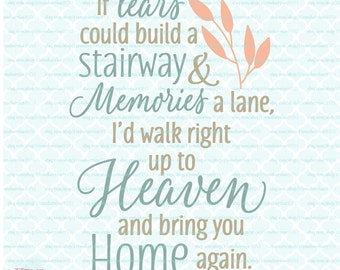 Memorial Quote svg Grieving svg Loss svg If Tears Could Build a Stairway and Memories a Lane Heaven Bring Home svg dxf eps jpg cut files