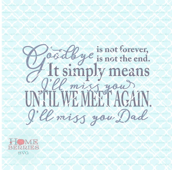 Goodbye Is Not Forever I\'ll Miss You Dad Until We Meet Again svg Memorial  Quote svg Grieving svg Loss svgdxf eps jpg cut files