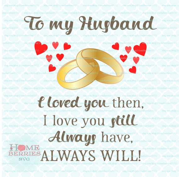 To My Husband I Loved You Then I Love You Still Always Have Etsy