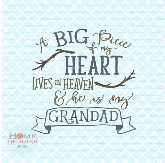 a big piece of my heart lives in heaven he is my grandad quote