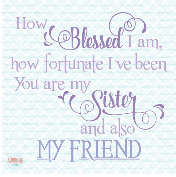 Sister Svg Quote How Blessed I Am Fortunate My Sister My Etsy