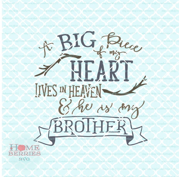 A Big Piece of My Heart Lives In Heaven He Is My Brother Sibling Loss  Memorial Quote svg dxf eps jpg ai files for Cricut Silhouette & others