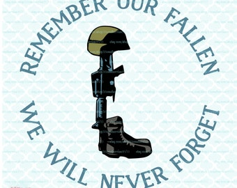 Remember Our Fallen svg Fallen Soldier svg Memorial Day svg, Memorial Day Quote svg, We Will Never Forget svg dxf eps jpg cut files