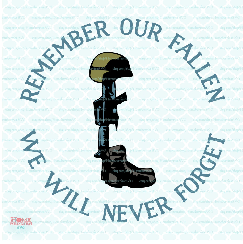 Remember Our Fallen Svg Fallen Soldier Svg Memorial Day