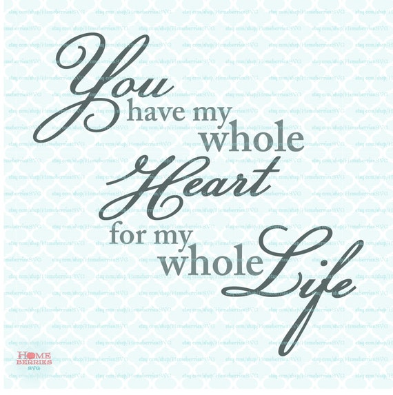 You Are My Whole Heart For My Whole Life Quote Svg Wedding Svg Etsy Awesome Whole Life Quote