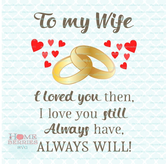 To My Wife I Loved You Then I Love You Still Always Have Etsy