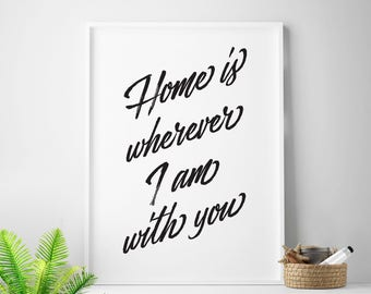 "Printable art ""Home Is Wherever I Am With You"" printable wall decor housewarming quote prints"