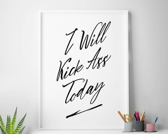"""Wall art """"I Will Kick Ass Today"""" printable inspirational print wall decor motivational quote INSTANT DOWNLOAD"""