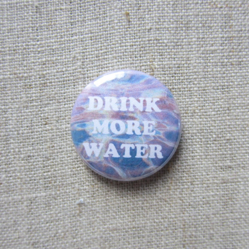 Drink More Water pinback button badge