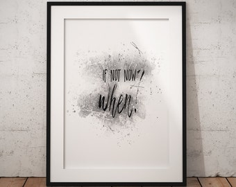 PRINTABLE If Not Now When Art Inspirational Quote Wall Art Motivation Poster Print Wall Decor Quote Wall Art Prints (3M) Instant Download