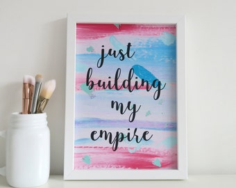 Quote Print, A4 Quote Print, Girl Boss, 'Just Building My Empire' Inspirational Quote, Wall Art Quote Poster Print