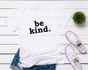 Be Kind Unisex V-neck T Shirt, Be Kind To Others, Comfy Shirt, Supportive Shirt, Love Everybody Shirt, Motivational Shirt, Support Others