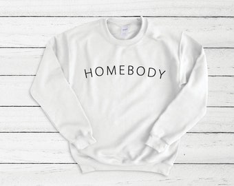 Homebody Crew Neck Sweater, Home Life, Never Go Out, Love Staying Home, Home is Where the Heart is
