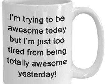 Totally Awesome Today Funny Coffee Mug 15oz Birthday Or Christmas Gift For Men And Women Present Idea Mom Dad Brother Sister H