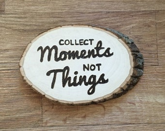 Wood Burning Art Inspirational Quote: Collect Moments Not Things