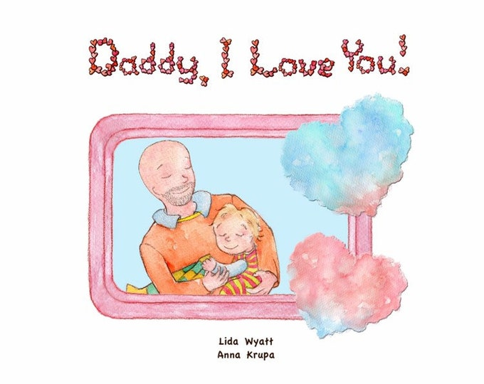 Daddy, I Love You! - Daddy - bald/light skin & Child - light hair/light skin