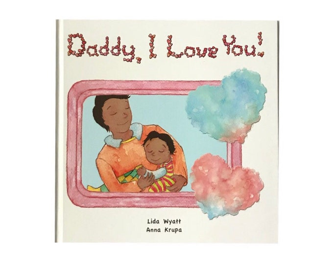 Daddy, I Love You! - Daddy & child - both dark hair/medium skin