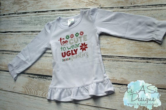 Too Cute For Ugly Sweaters Kids Shirt Baby Shirt Infant Etsy