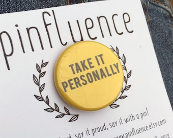 """1.25"""" Take It Personally Pin Badge - Feminist Pins - Pro-choice Pinback Buttons - Pro-choice Badges - Feminist Button"""