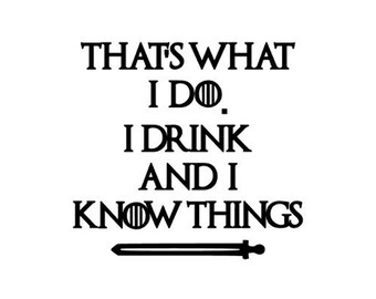 Game of Thrones Sticker, That's What I Do I Drink And I Know Things, Tyrion Lannister, Game Of Thrones Gift, Game Of Thrones Yeti Sticker