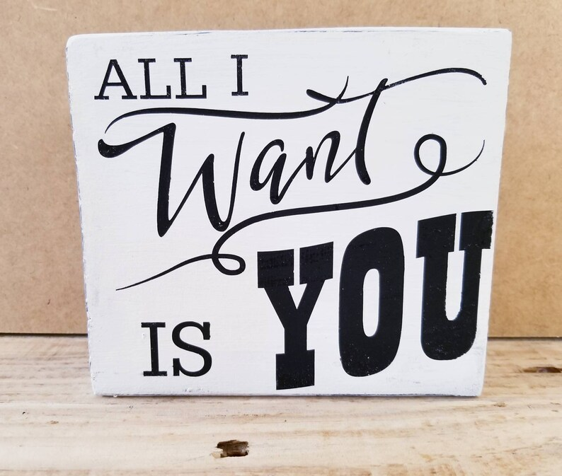 All I want is you sign, wooden block rustic sign, freestanding  inspirational words, gift for her, gift for him, U2 song lyrics, rustic sign
