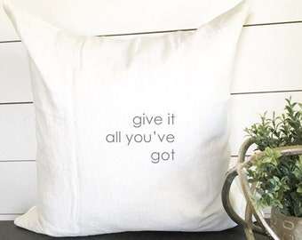Give It All You've Got Pillow Cover, 18 x 18 Pillow Cover, cushion, home decor, throw pillow, gift, present